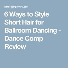 6 Ways to Style Short Hair for Ballroom Dancing - Dance Comp Review