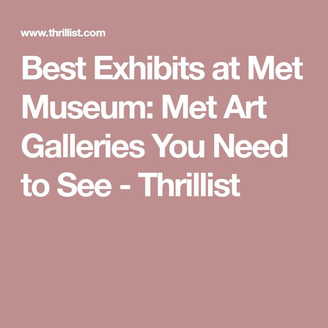 Best Exhibits at Met Museum: Met Art Galleries You Need to See - Thrillist