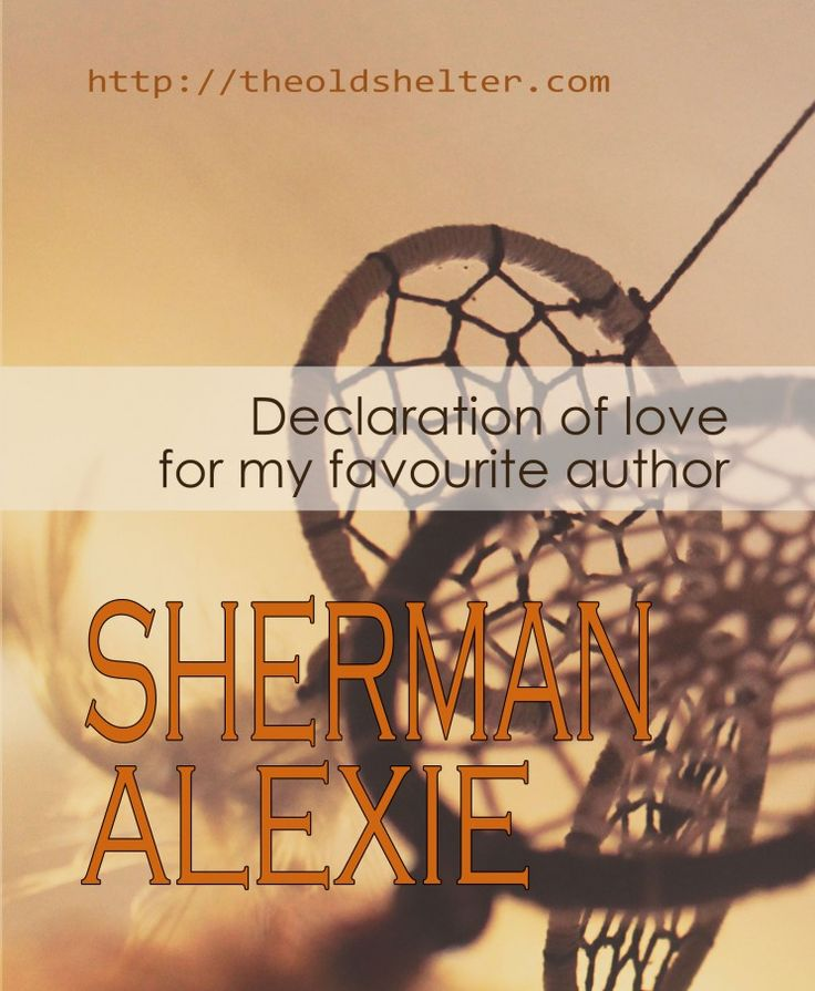 Declaration of love to my favourite author, Sherman Alexie - As a writer, finding your favourite author means you want to write exactly like him. It comes from your experience as reader: you feel what this author gives to you with his storytelling and you want to give your readers the same experience #author