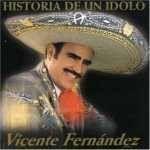Historia De Un Idolo 1 by Vicente Fernandez