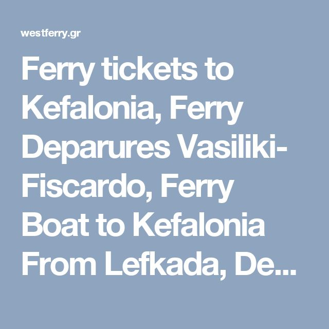 Ferry tickets to Kefalonia, Ferry Deparures Vasiliki- Fiscardo, Ferry Boat to Kefalonia From Lefkada, Departures Lefkas – kefalonia, Bookings To Kefalonia From Lefkada.