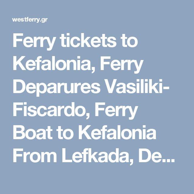 Ferry tickets to Kefalonia, Ferry Deparures Vasiliki- Fiscardo, Ferry Boat to Kefalonia From Lefkada, Departures Lefkas – kefalonia, Bookings To Kefalonia From Lefkada.