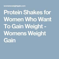 Protein Shakes for Women Who Want To Gain Weight - Womens Weight Gain