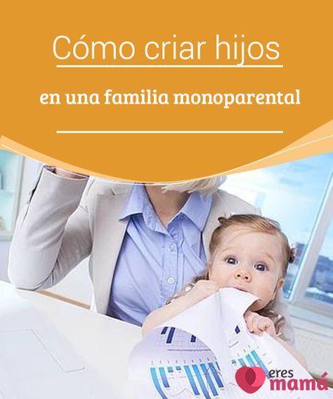 Cómo criar hijos en una familia monoparental   Criar a los hijos dentro de una familia #monoparental tiene muchos #desafíos, pues se trata de un #padre o #madre sin ayuda del otro  #Niños