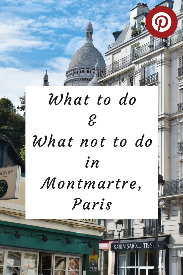 What to do and what to avoid in Montmartre, Paris