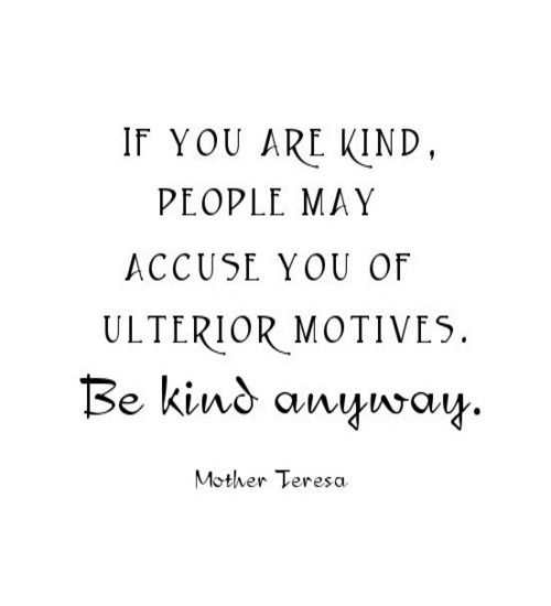 If You Are Kind People May Accuse You Of Ulterior Motives Be Kind