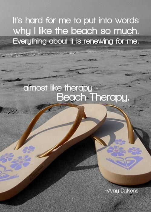 The beach is THERAPY for me. No ifs, ands, or buts about it. Totally takes me away to that place in my mind where I am at total peace.