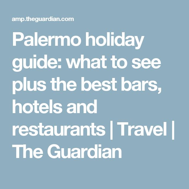 Palermo holiday guide: what to see plus the best bars, hotels and restaurants | Travel | The Guardian