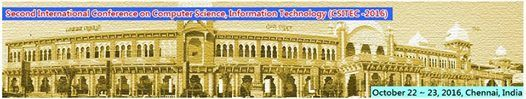 Second International Conference on Computer Science, Information Technology (CSITEC -2016)   http://necom2016.org/csitec/index.html   October 22~23, 2016, Chennai, India