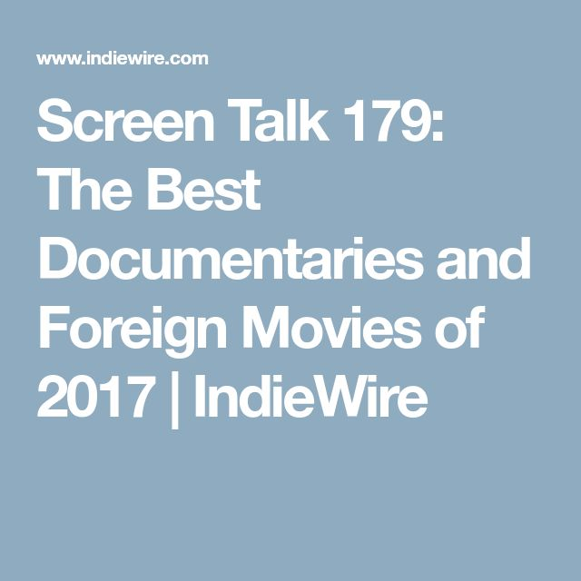 Screen Talk 179: The Best Documentaries and Foreign Movies of 2017 | IndieWire