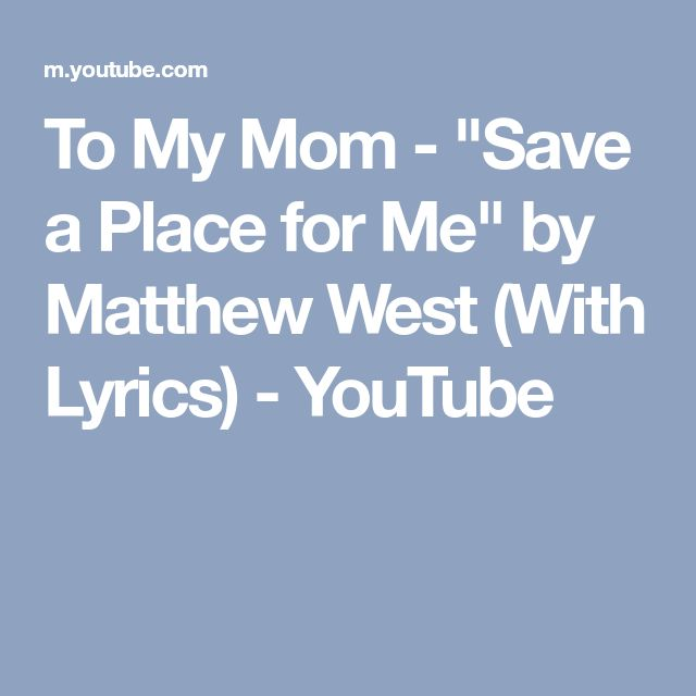 """To My Mom - """"Save a Place for Me"""" by Matthew West (With Lyrics) - YouTube"""