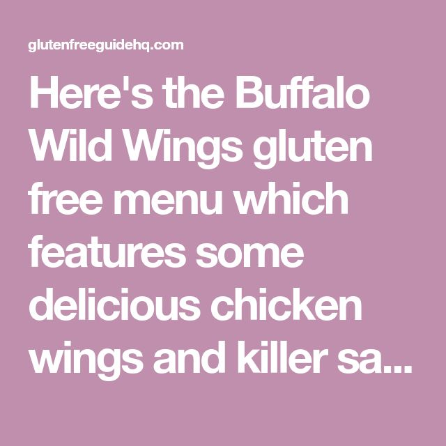 Here's the Buffalo Wild Wings gluten free menu which features some delicious chicken wings and killer sauces for your enjoyment. Check it out here!