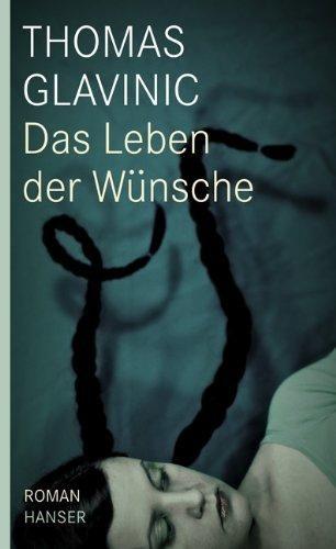 Das Leben der Wünsche : roman / Thomas Glavinic, 2016  http://bu.univ-angers.fr/rechercher/description?notice=000814214