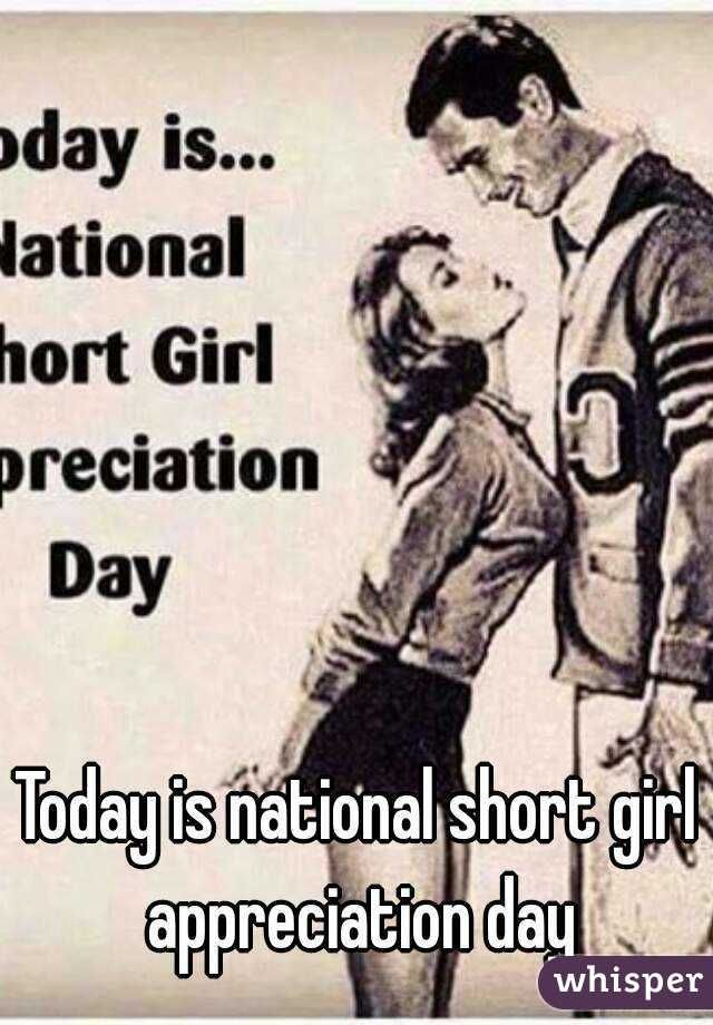 """""""Today is national short girl appreciation day"""""""