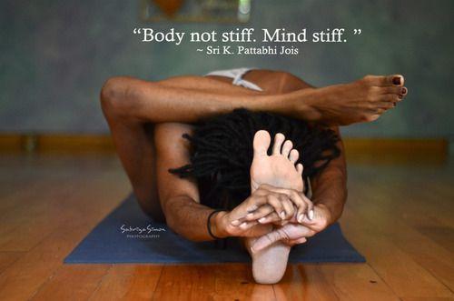 """Body not stiff. Mind stiff"" - The Father of Ashtanga Yoga"