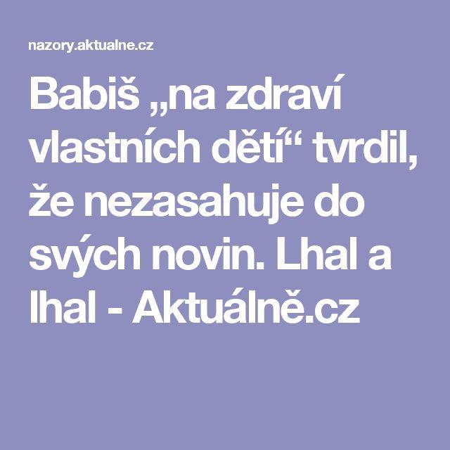 """Babiš """"na zdraví vlastních dětí"""" tvrdil, že nezasahuje do svých novin. Lhal a lhal - Aktuálně.cz"""
