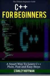 C++ for Beginners: A Smart Way to Learn C++ Plain Fast and Easy Steps: Volume 1 (C Programming HTML Javascript Coding CSS Java PHP) Paperback ? Import 2 Mar 2016