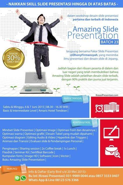 Workshop desain slide powerpoint profesional, Amazing Slide Presentation batch 23, 6-7 Juni 2015 (menginap) Amaris Hotwl Tendean, Jakarta. Bawa materi presentasi Anda, kita sempurnakan dengan Amazing Slide.  Daftar: 0857 3333 0407, WA 08123 576 3366.