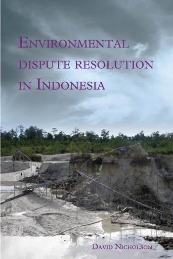 Nicholson, David F. Environmental Dispute Resolution in Indonesia. Leiden: KITLV Press, 2010.