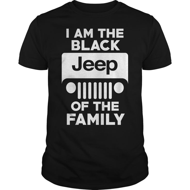 I AM THE BLACK JEEP OF THE FAMILY. Cool and Clever Automotive Quotes, Sayings, Trucks, Cars, Motorcycles, T-Shirts For Sale, Hoodies, Tees, Clothing, Coffee Mugs, Gifts.