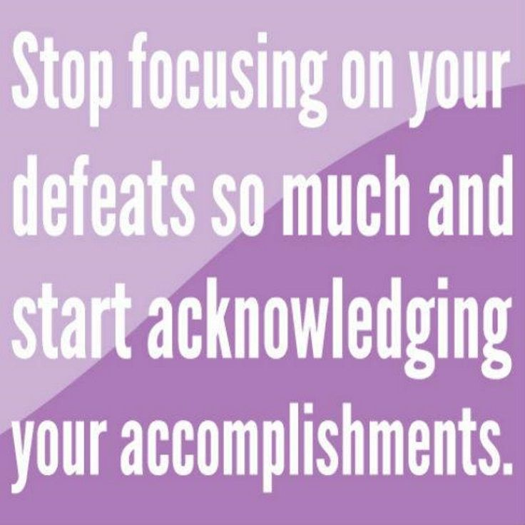 Stop focusing on your defeats so much and start acknowledging your accomplishments #quotes #accomplishments #life #meetville