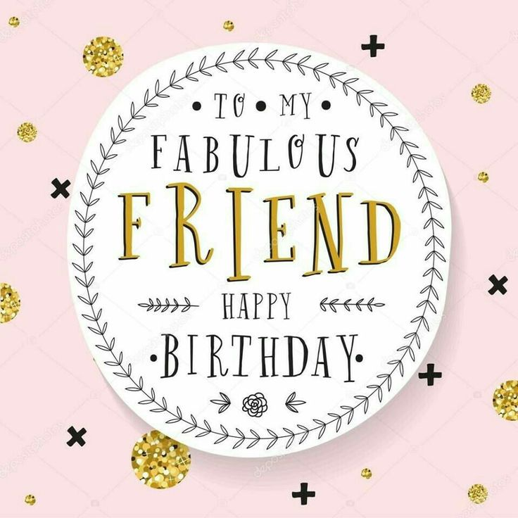 To my fabulous friend – Happy Birthday