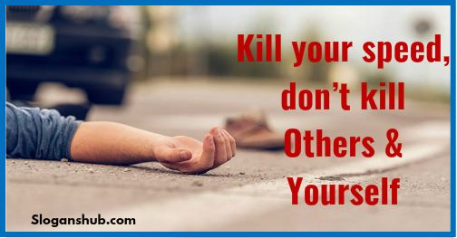 Kill your speed don't kill others & yourself - Road Safety Slogans