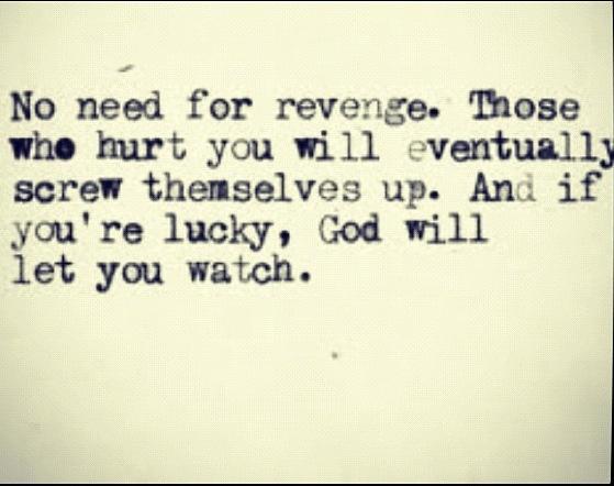 revenge is sweet, but karma is sweeter.