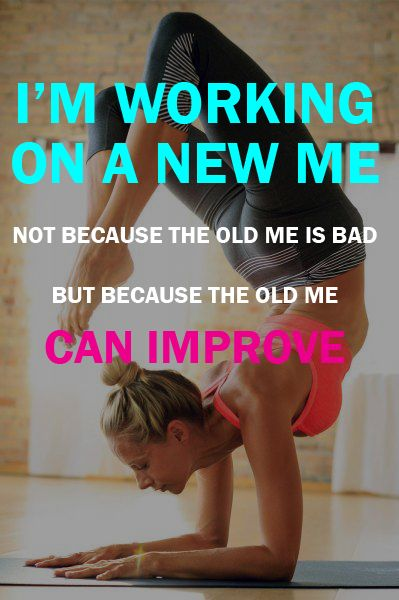 Work on a new you! Not because the old you is bad, but because the old you can improve. #Fitness Matters