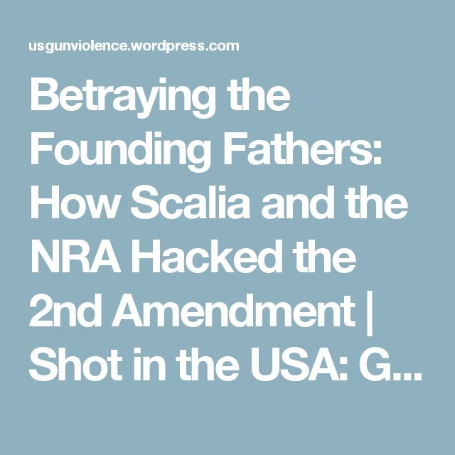 Betraying the Founding Fathers: How Scalia and the NRA Hacked the 2nd Amendment | Shot in the USA: Gun Violence After Newtown