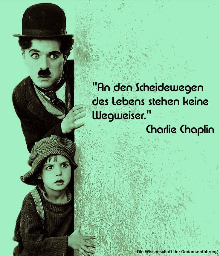 """""""An den Scheidewegen des Lebens stehen keine Wegweiser."""" Charlie Chaplin"""