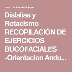 Dislalias y Rotacismo RECOPILACIÓN DE EJERCICIOS BUCOFACIALES -Orientacion Andujar