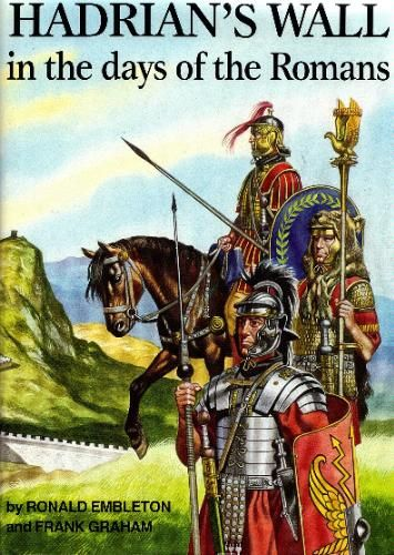 Hadrian's Wall in the Days of the Romans: Ronald Embleton, Frank Graham. For my review, see http://janevblanchard.com/books-i-reviewed/nonfiction-2/history/hadrians-wall-days-romans/
