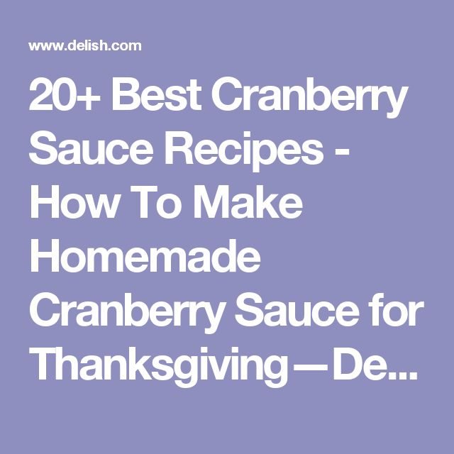 20+ Best Cranberry Sauce Recipes - How To Make Homemade Cranberry Sauce for Thanksgiving—Delish.com