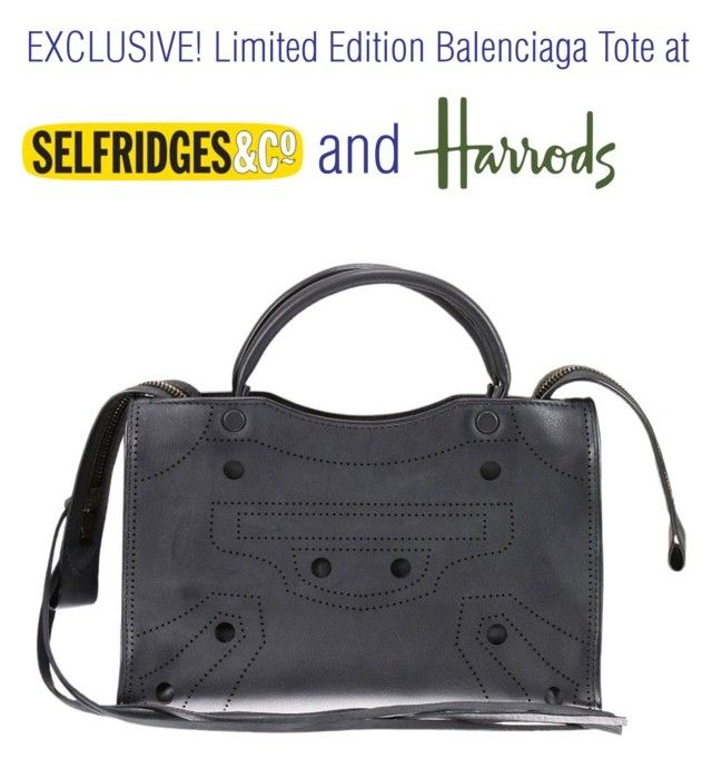 """EXCLUSIVE! Limited Edition Balenciaga Tote! #Harrods #Selfridges"" by sarahalbaker ❤ liked on Polyvore featuring Balenciaga"