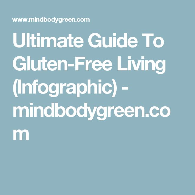 Ultimate Guide To Gluten-Free Living (Infographic) - mindbodygreen.com