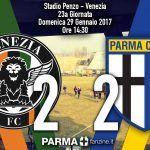 VENEZIA-PARMA 2-2 – CROCIATI DAL PARADISO DI NUOVO AL PURGATORIO