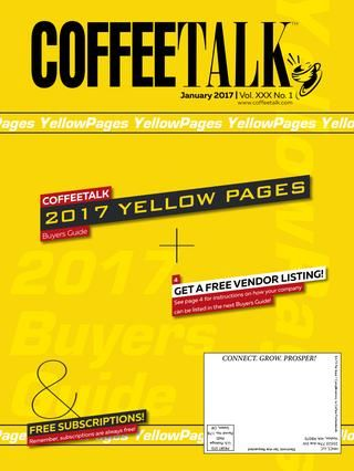 January 2017  CoffeeTalk Yellow Pages  INFORMATION IS POWER - Do you know as much as your competition? Do NOT give them the competitive advantage! CoffeeTalk makes it easy to stay on top of industry news, new products, industry trends, and profit-building strategies. Subscribe to CoffeeTalk's three publications FREE at http://coffeetalk.com CoffeeTalk - Industry Intelligence for Smart Business People.