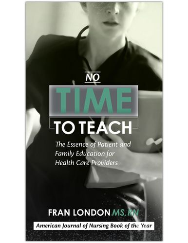 No Time to Teach: The Essence of Patient and Family Education for Healthcare Providers
