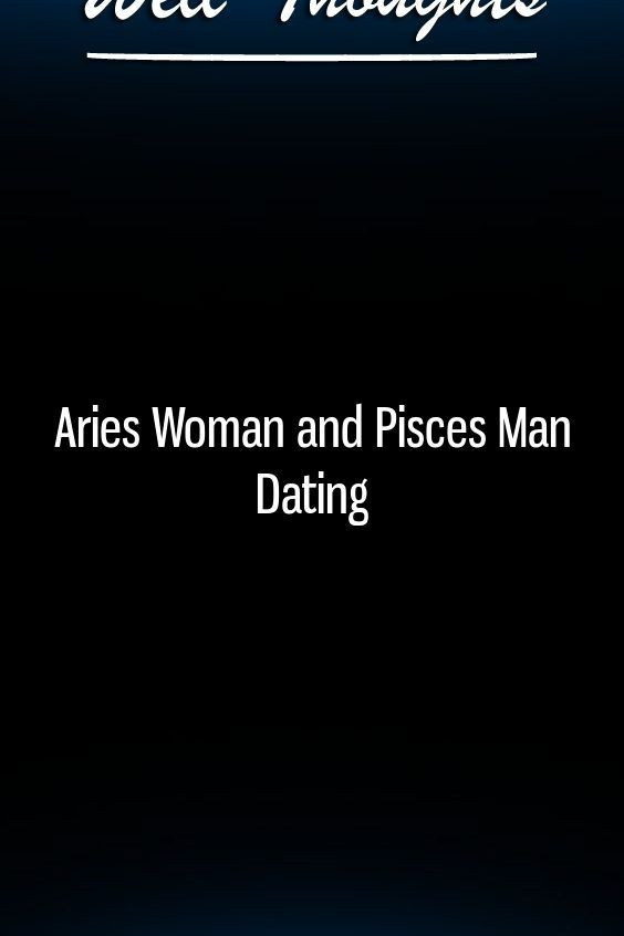 pisces dating aries man