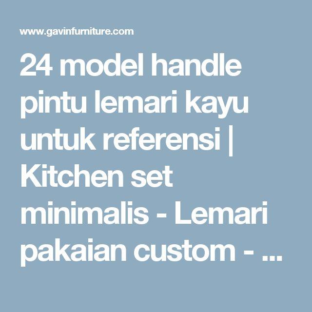 24 model handle pintu lemari kayu untuk referensi   Kitchen set minimalis - Lemari pakaian custom - HPL duco dan Laker terbaik