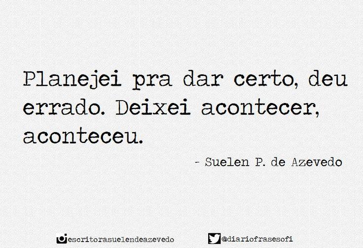 """"""" Deixei acontecer, aconteceu.""""   Suelen P. de Azevedo (@diariofrasesofi)   Twitter"""