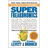 Super Freakonomics: Global Cooling, Patriotic Prostitutes, and Why Suicide Bombers Should Buy Life Insurance (Hardcover)By Steven D. Levitt