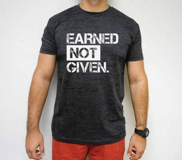 Earned Not Given Men's Burnout T-shirt. Mens Workout Shirt. Mens Gym Tee. Mens Fitness Shirt. Earned tee. Swole T-Shirt. Lifting Weights Tee