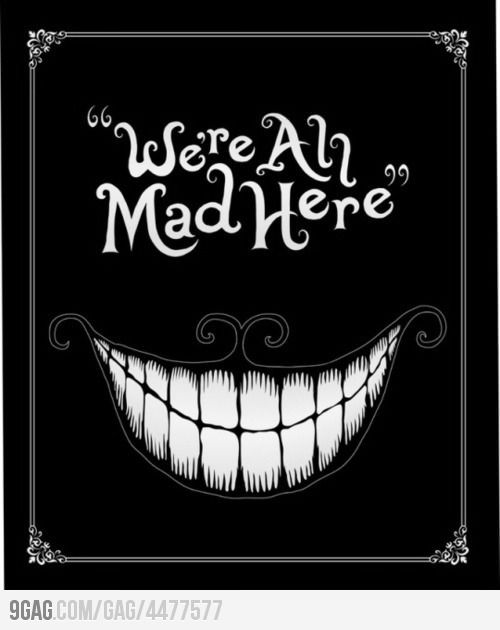 maybe on ink...Disney Movies, We Are All Mad Here, Signs, We'Re All Mad, Cheshire Cat, Alice In Wonderland, Front Doors, We Are All Mad In Here, Scary Smile