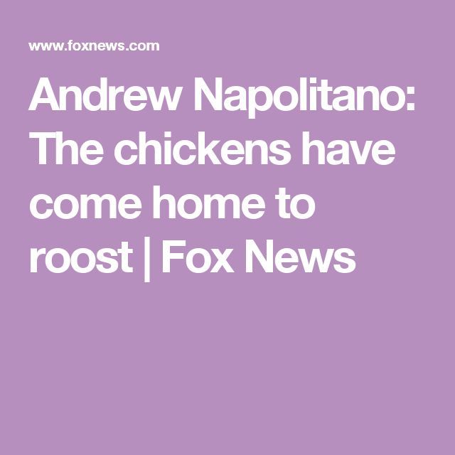 Andrew Napolitano: The chickens have come home to roost | Fox News