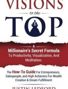 Visions To The Top: A Millionaire's Secret Formula To Productivity Visualization and Meditation. The How-To Guide For Entrepreneurs Salespeople ... For Wealth Creation & Dream Fulfillment free download by Justin O Ledford ISBN: 9781533434357 with BooksBob. Fast and free eBooks download.  The post Visions To The Top: A Millionaire's Secret Formula To Productivity Visualization and Meditation. The How-To Guide For Entrepreneurs Salespeople ... For Wealth Creation & Dream Fulfillment Free…