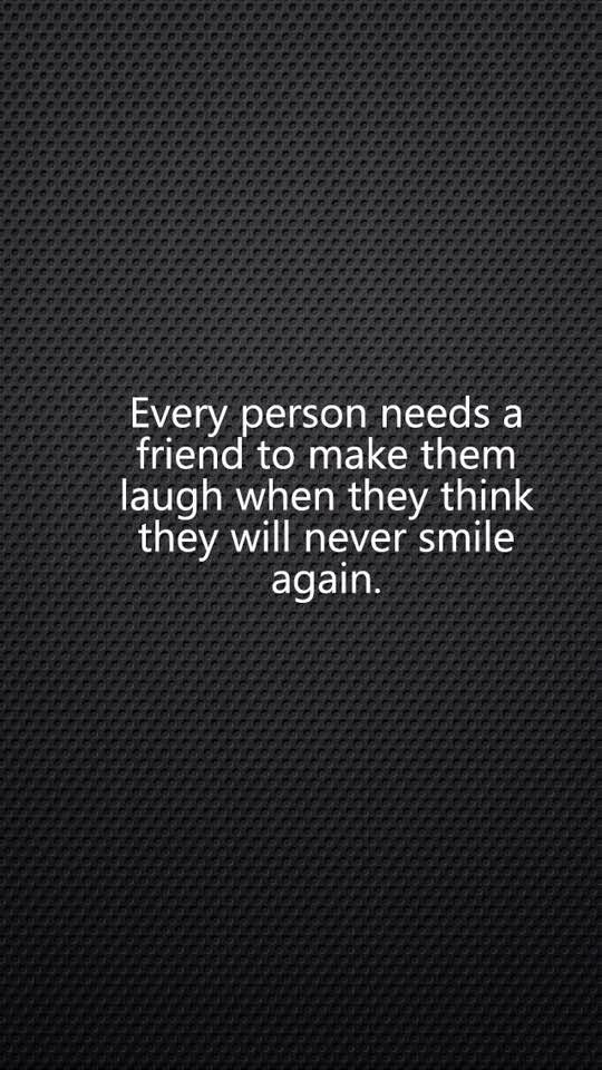 Every person needs a friend to make them laugh ...