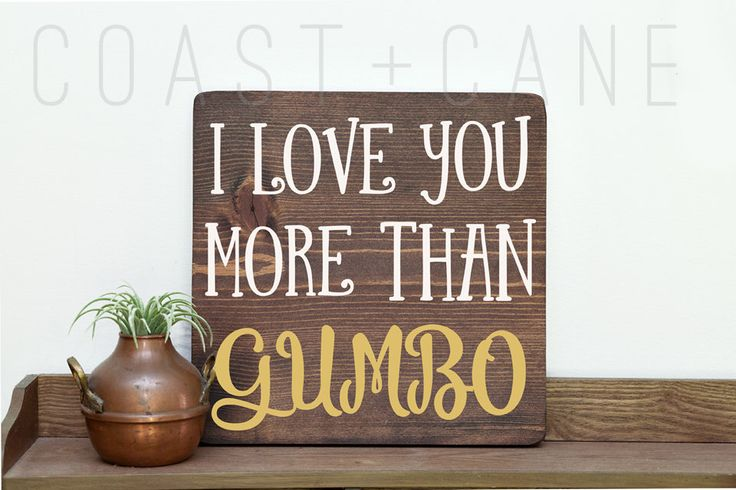 I love you more than Gumbo sign Louisiana art New Orleans art Southern decor Gumbo Roux Louisiana gift Southern gift Southern art Cajun by CoastandCane on Etsy https://www.etsy.com/listing/483874898/i-love-you-more-than-gumbo-sign
