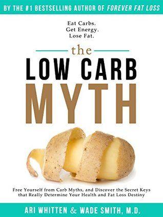 The Low Carb Myth: Free Yourself from Carb Myths, and Discover the Secret Keys That Really Determine Your Health and Fat Loss Destiny - sú sacharidy naozaj tak škodlivé, ako sa o nich v dnešnej dobe tvrdí?